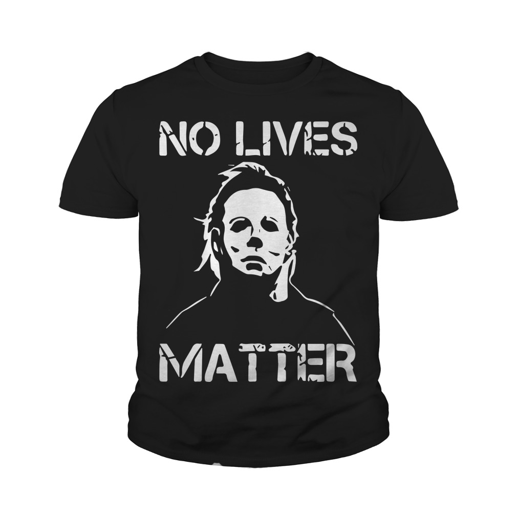 No Lives Matter Michael Myers Youth Tee
