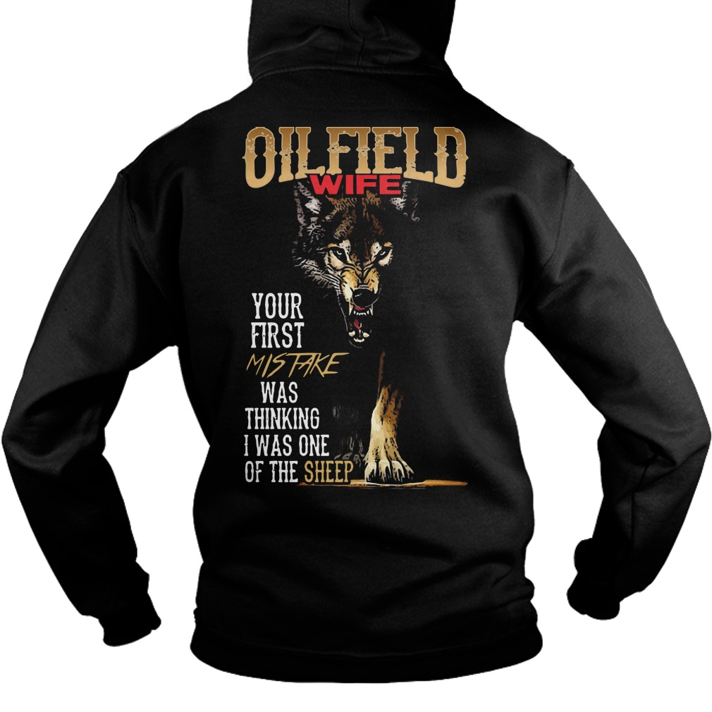 Oilfield Wife Your First Mistake Thinking I One Of Sheep Wolf Hoodie