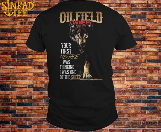 Oilfield Wife Your First Mistake Thinking I One Of Sheep Wolf Shirt