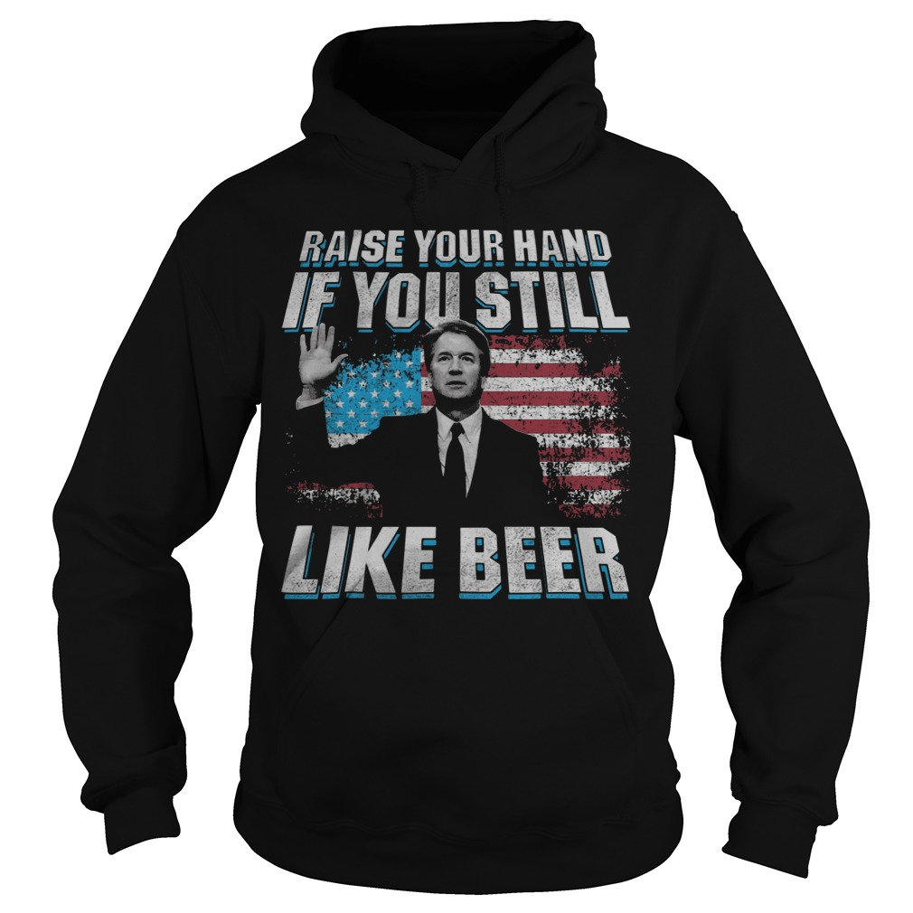 Raise Your Hand If You Still Like Beer Hoodie