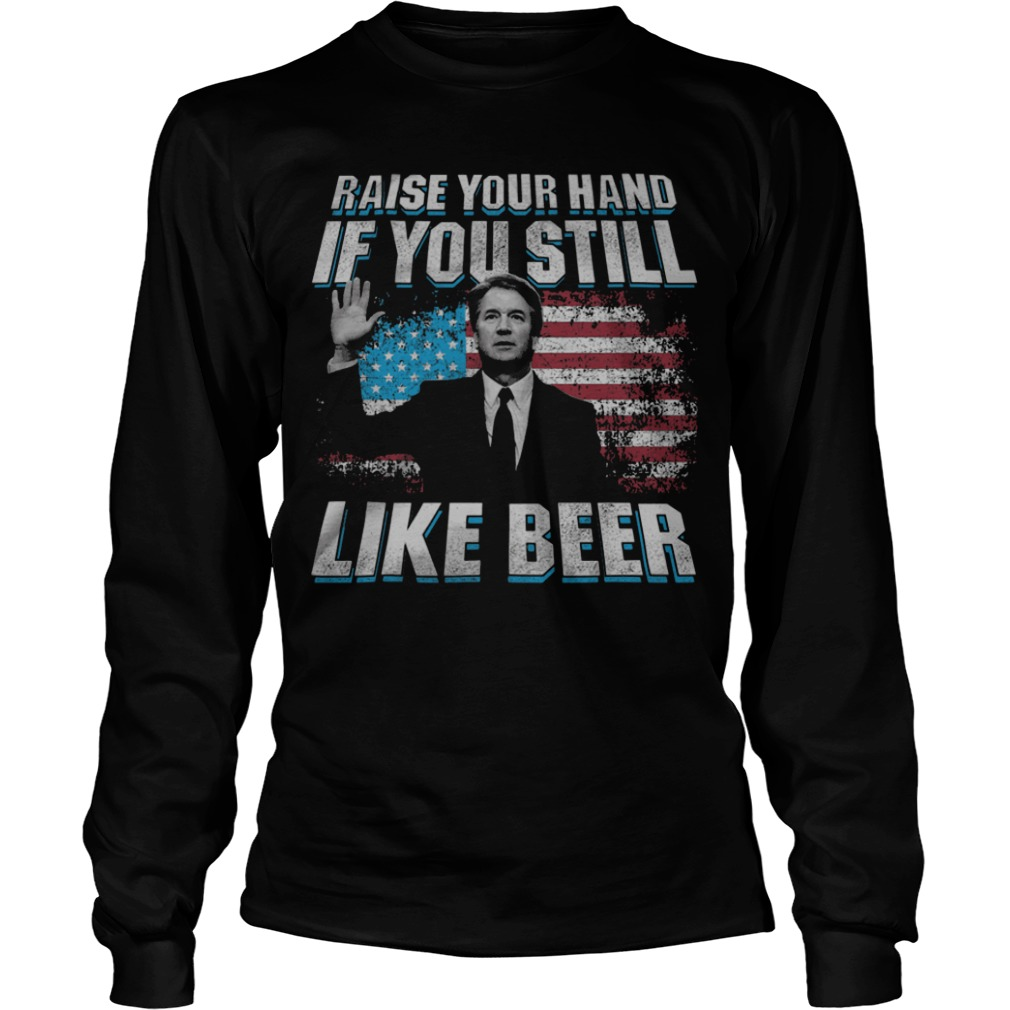Raise Your Hand If You Still Like Beer Longsleeve Tee