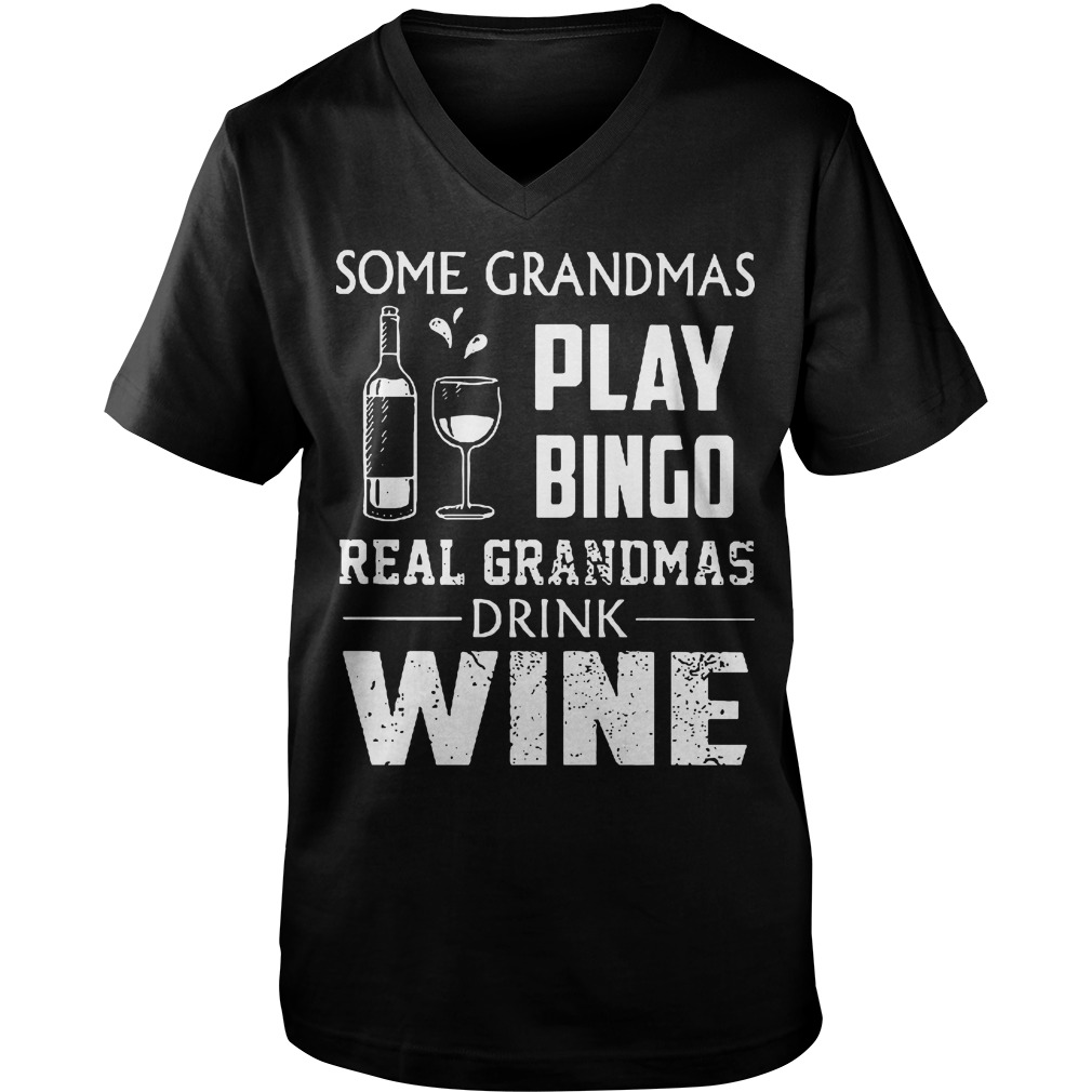 Some Grandmas Play Bingo Real Grandmas Drink Wine Guys V-Neck