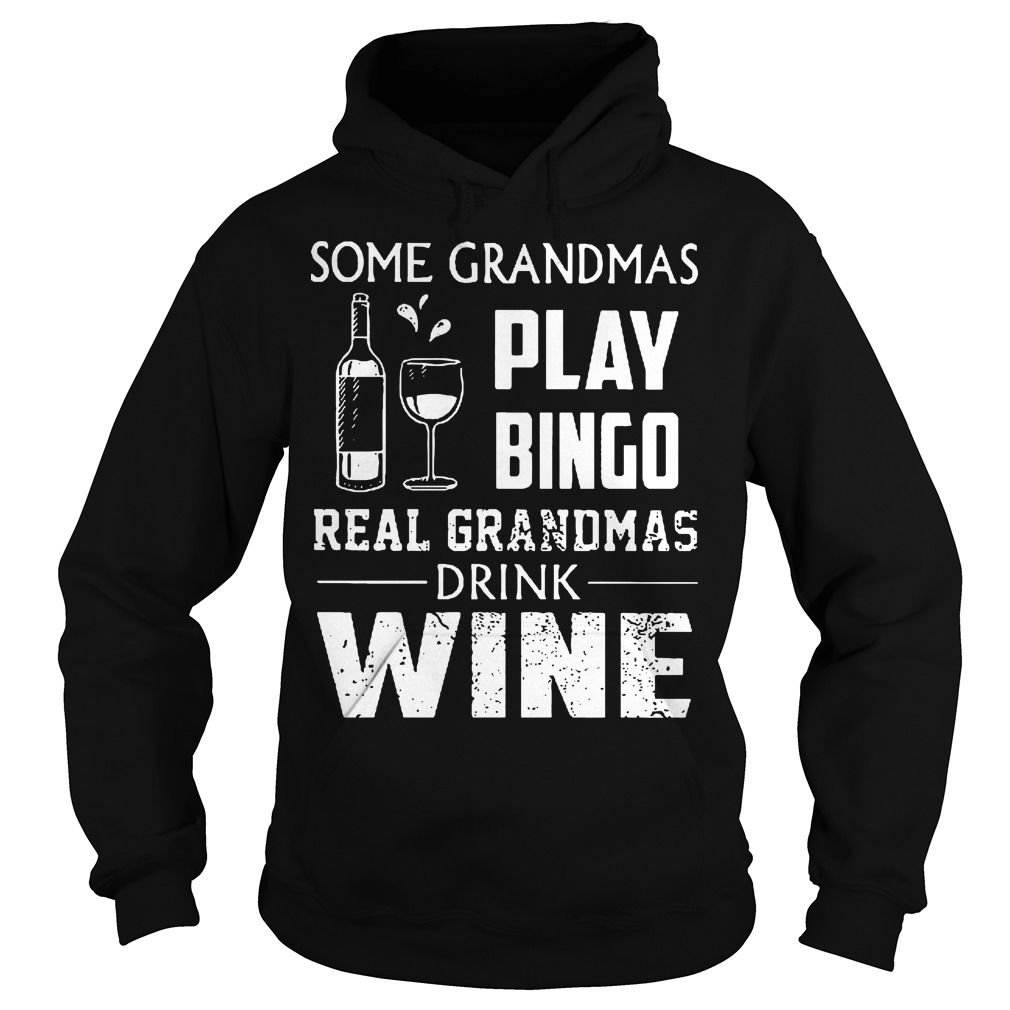 Some Grandmas Play Bingo Real Grandmas Drink Wine Hoodie