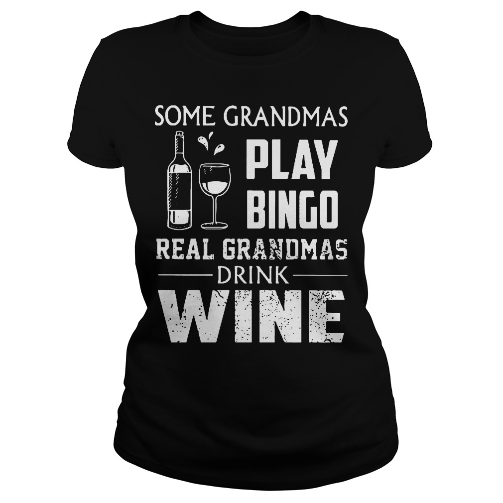 Some Grandmas Play Bingo Real Grandmas Drink Wine Ladies
