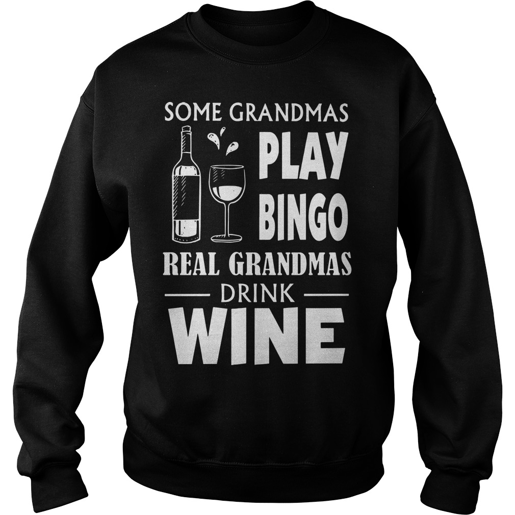 Some Grandmas Play Bingo Real Grandmas Drink Wine Sweater