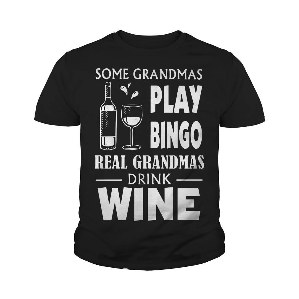 Some Grandmas Play Bingo Real Grandmas Drink Wine Youth Tee