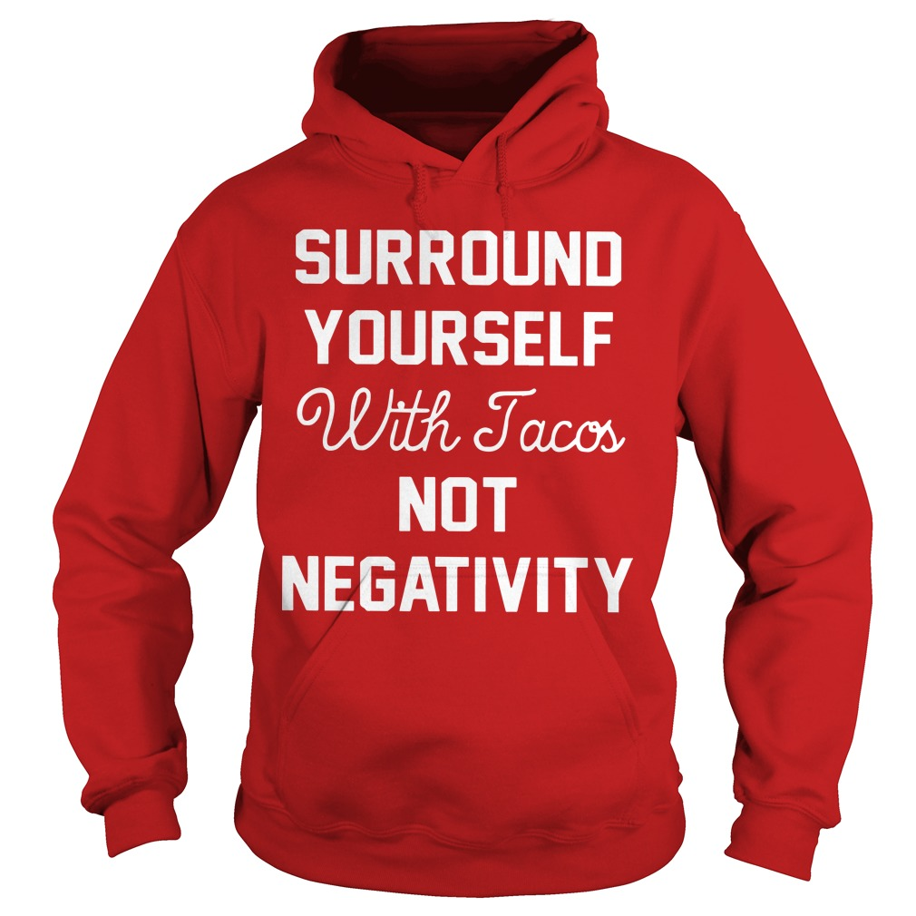 Surround Yourself With Tacos Not Negativity Hoodie