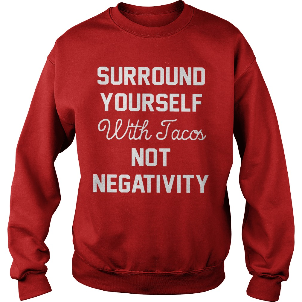 Surround Yourself With Tacos Not Negativity Sweater