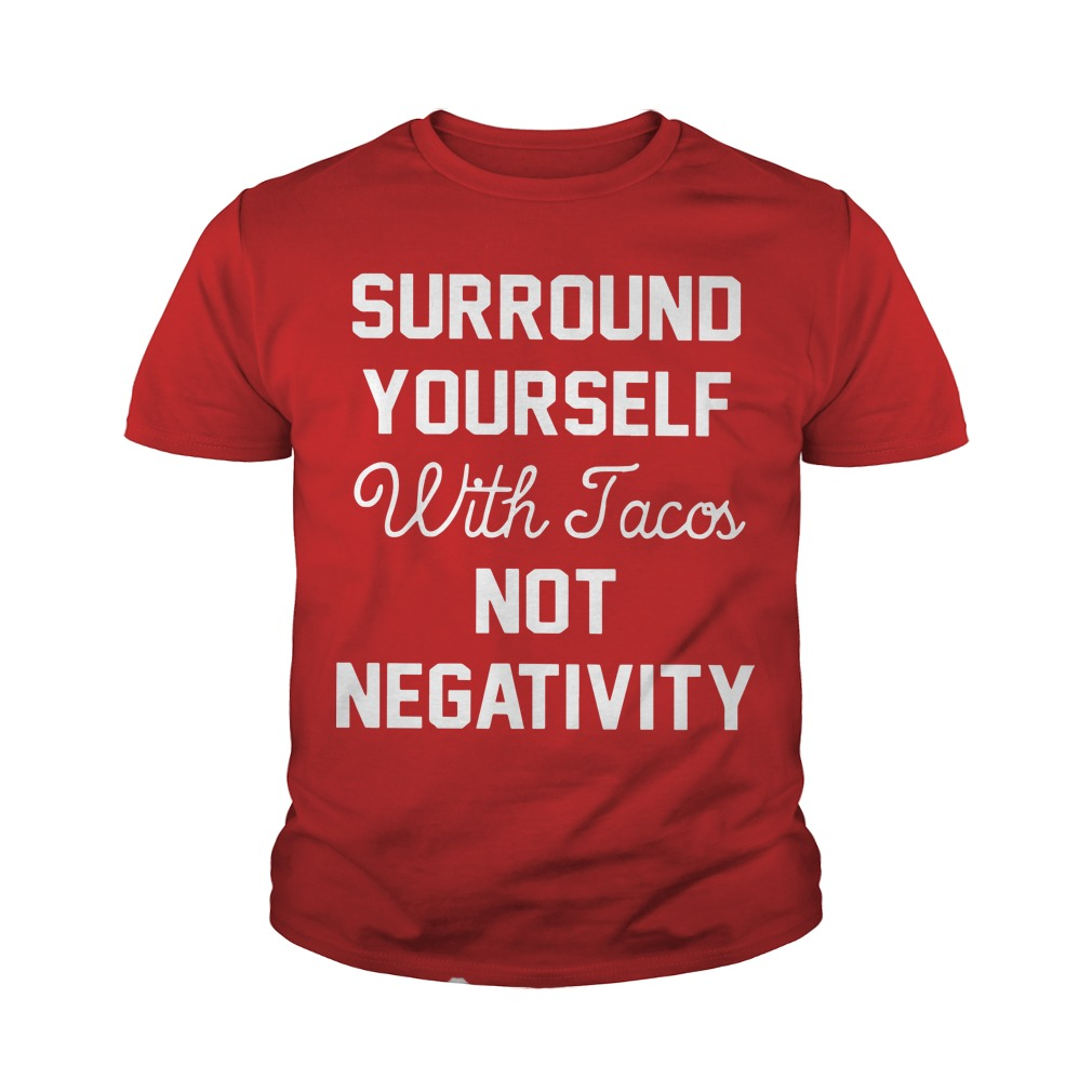 Surround Yourself With Tacos Not Negativity Youth Tee