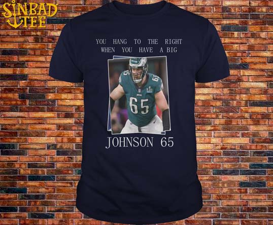 Lane Johnson You Hand To The Right When You Have A Big JOHNSON 65 Shirt