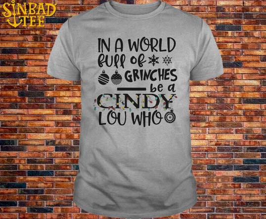 Lighting In A World Full Of Grinches Be A Cindy Lou Who Christmas Shirt