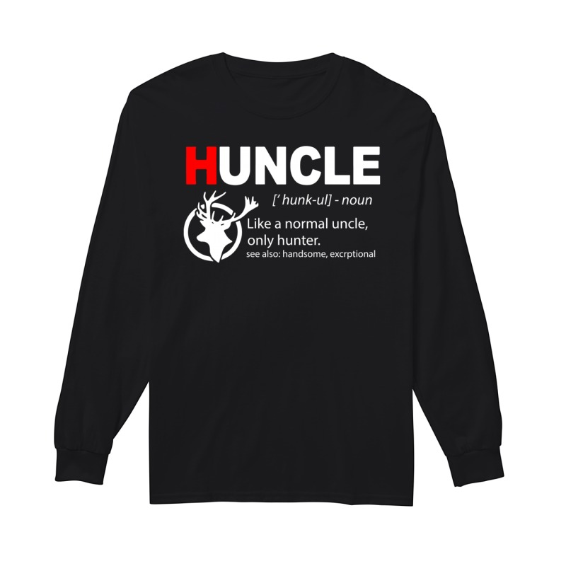 Huncle Like A Normal Uncle Only Hunter Longsleeve Tee