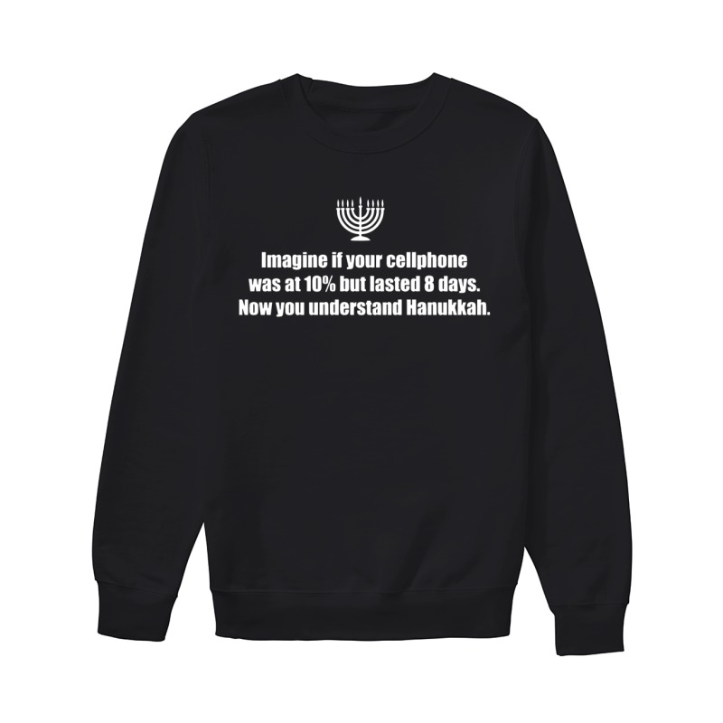 Imagine If Your Cellphone Was At 10% But Lasted 8 Days Now You Understand Hanukkah Sweater