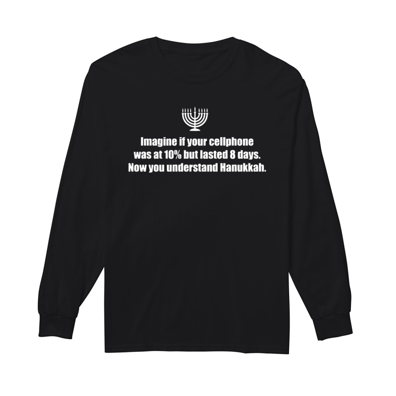 Imagine If Your Cellphone Was At 10% But Lasted 8 Days Now You Understand Hanukkah Longsleeve Tee