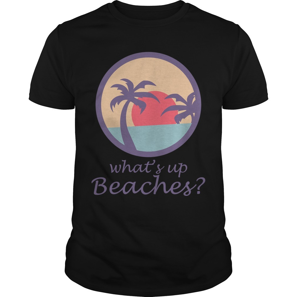 Brooklyn Nine nine What's Up Beaches Shirt