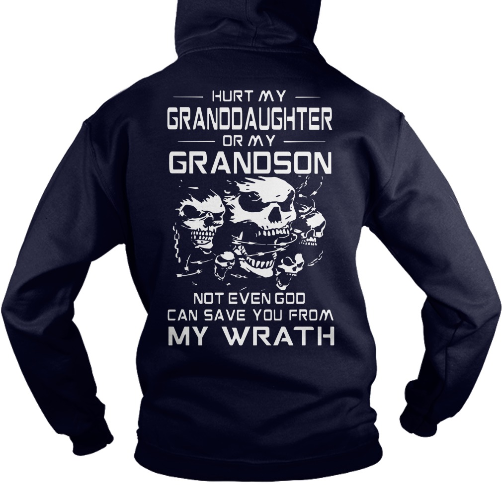Hurt My Granddaughter Or My Grandson Not Even God Can Save You From My Wrath Hoodie