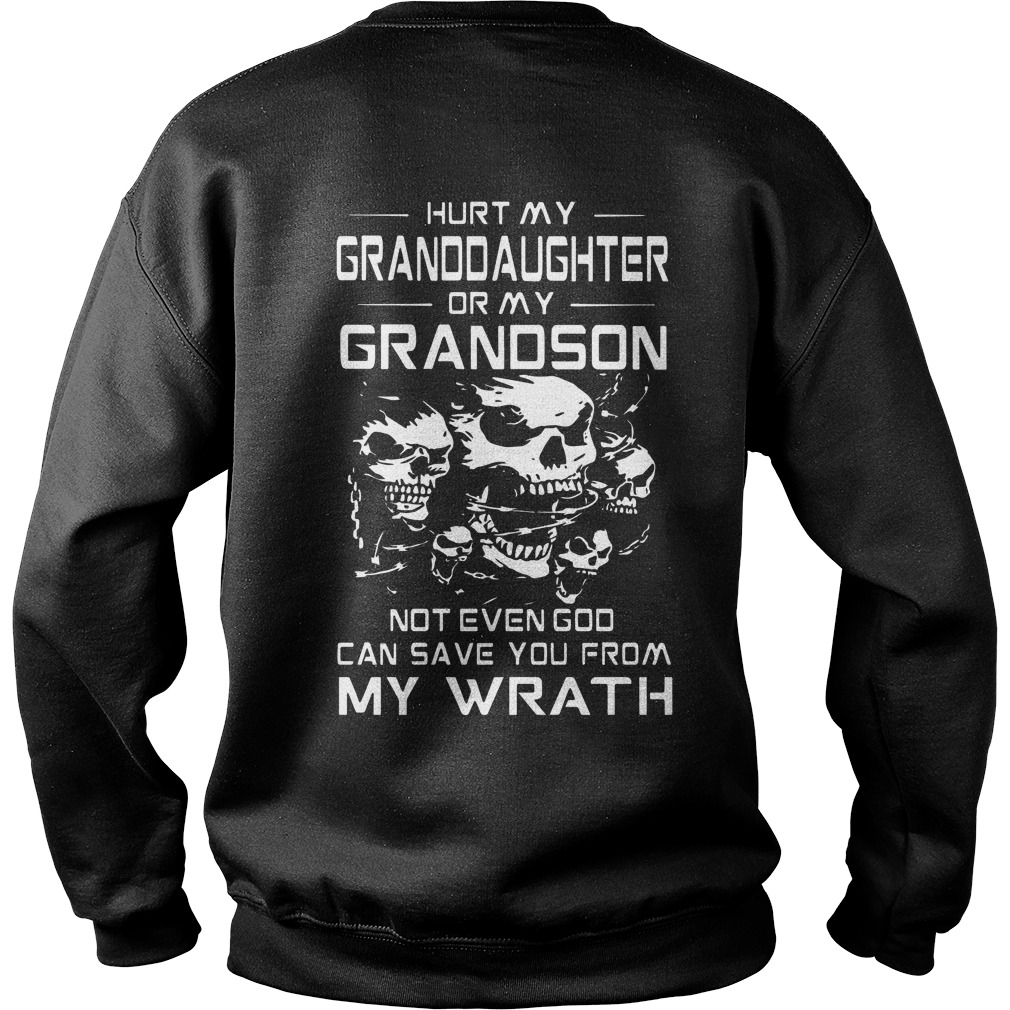 Hurt My Granddaughter Or My Grandson Not Even God Can Save You From My Wrath Sweater