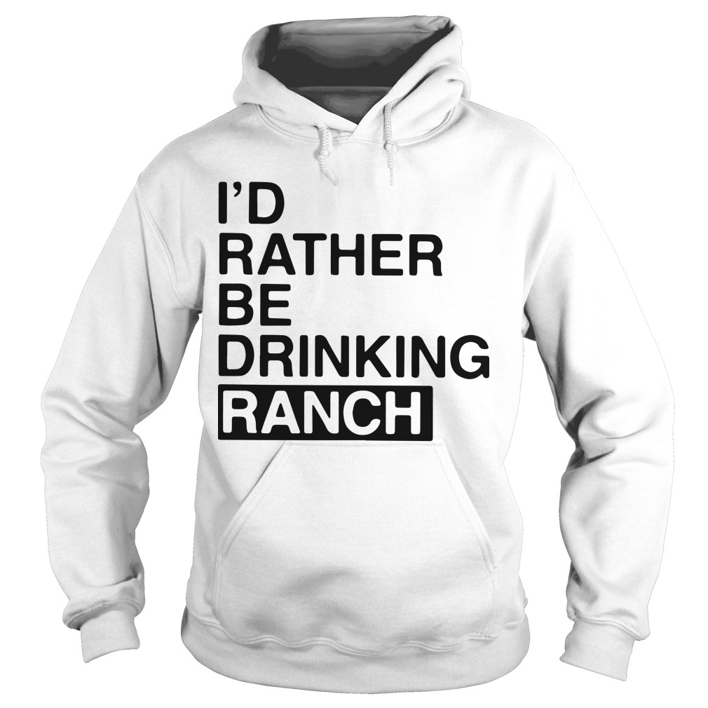 I'd Rather Be Drinking Ranch Hoodie
