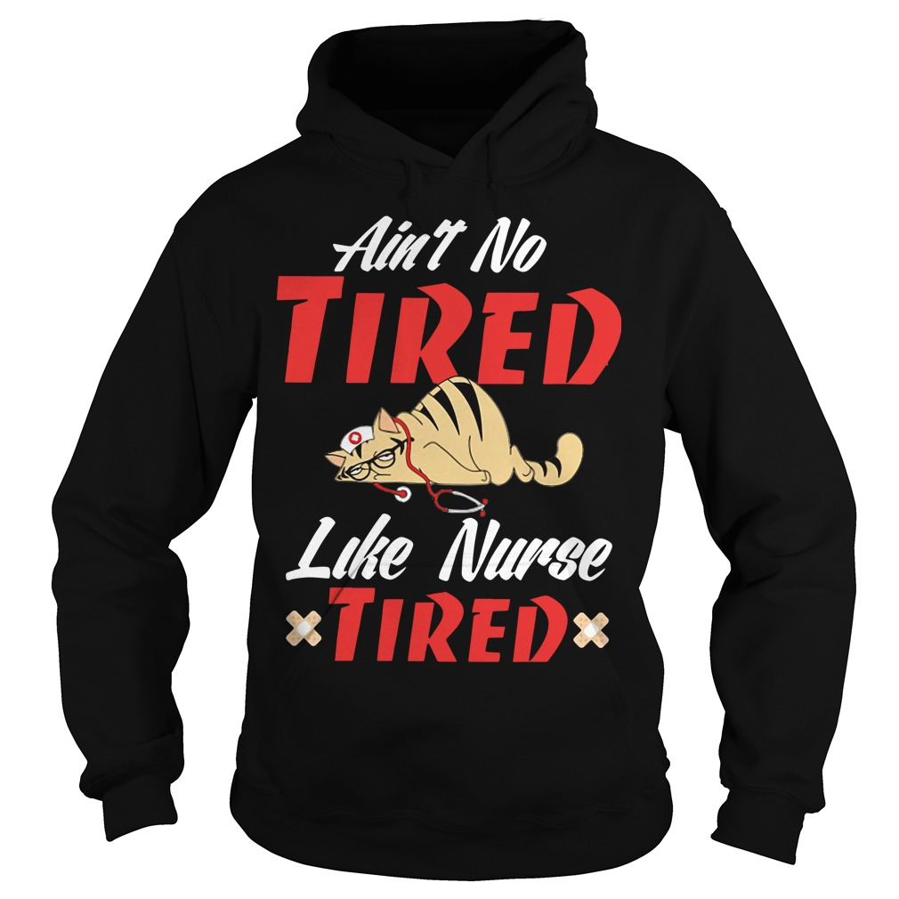 Cat Ain't No Tired Like Nurse Tired Hoodie