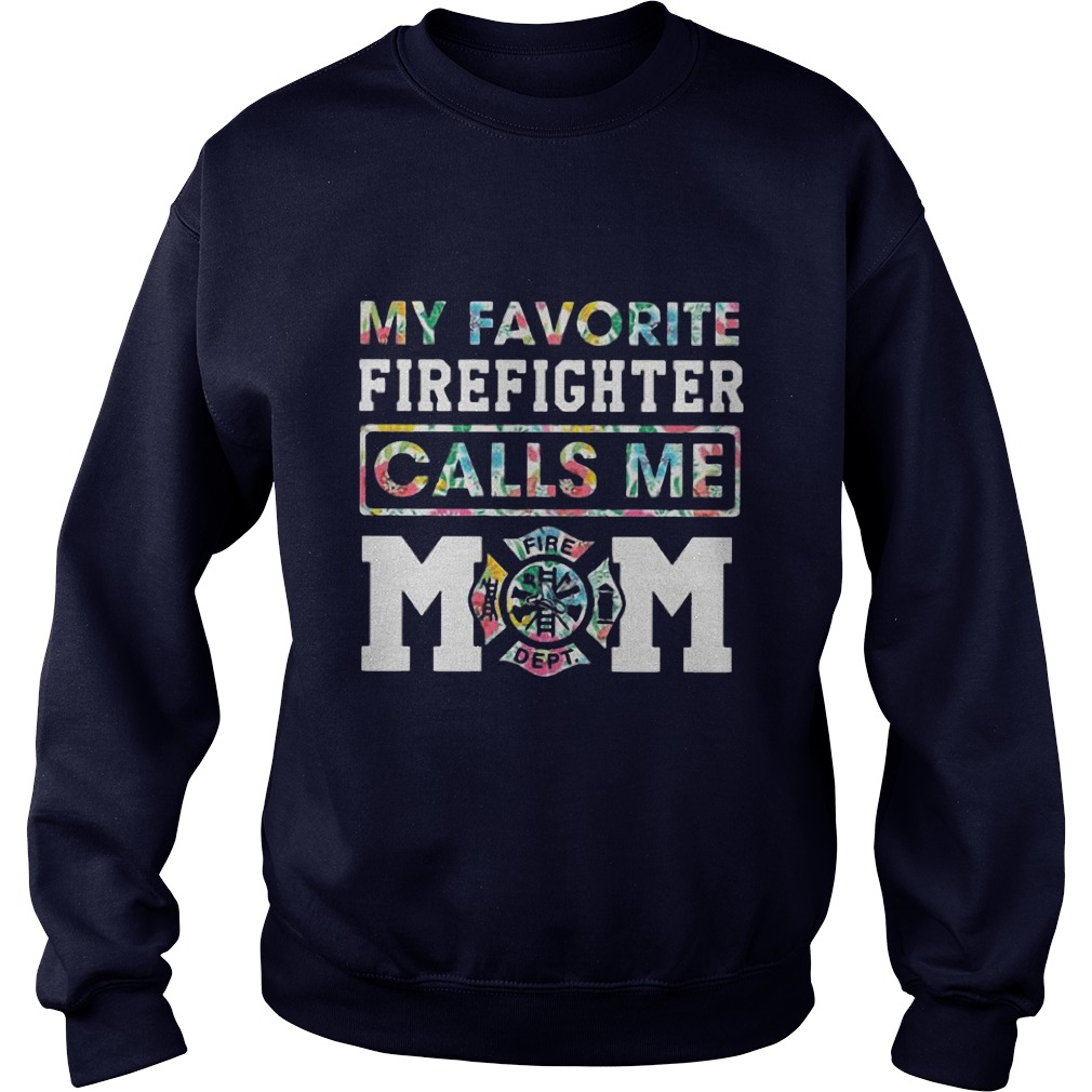 Floral My Favorite Firefighter Calls Me Mom Sweater