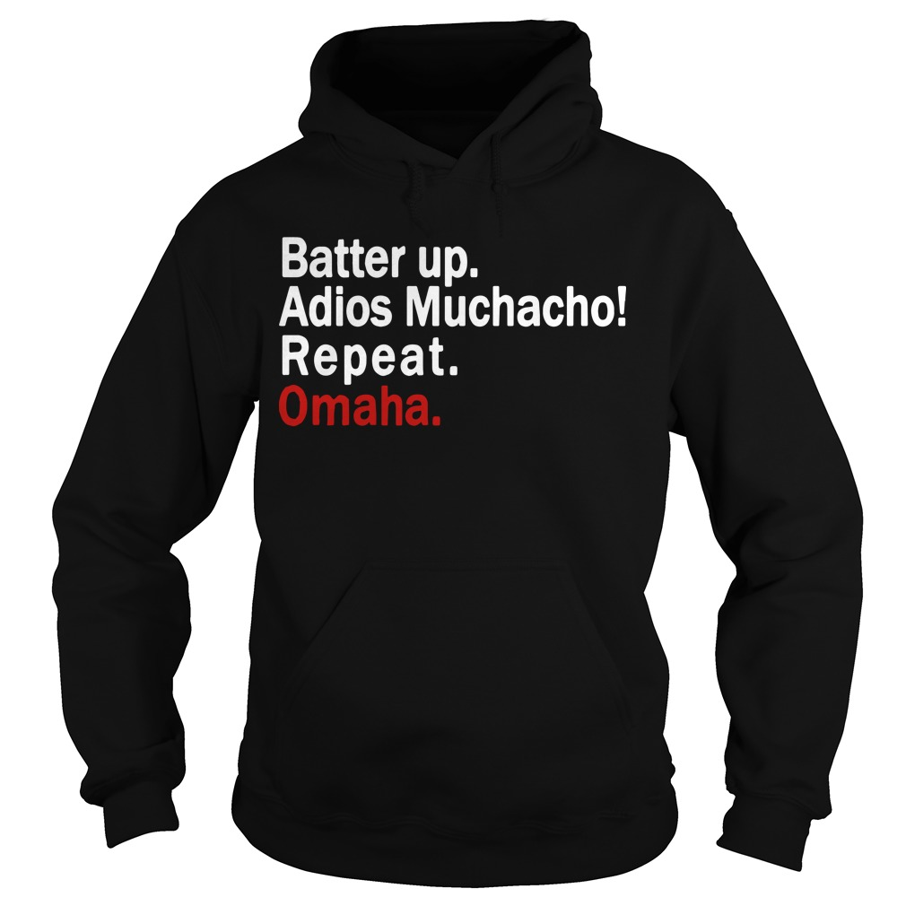 Batter Up Adios Muchacho Repeat Omaha Hoodie