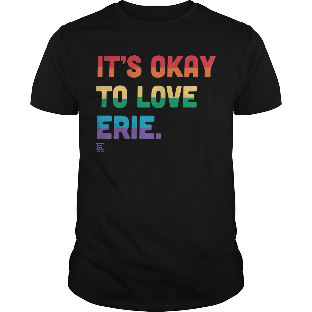It's Okay to Love Erie Pride Shirt