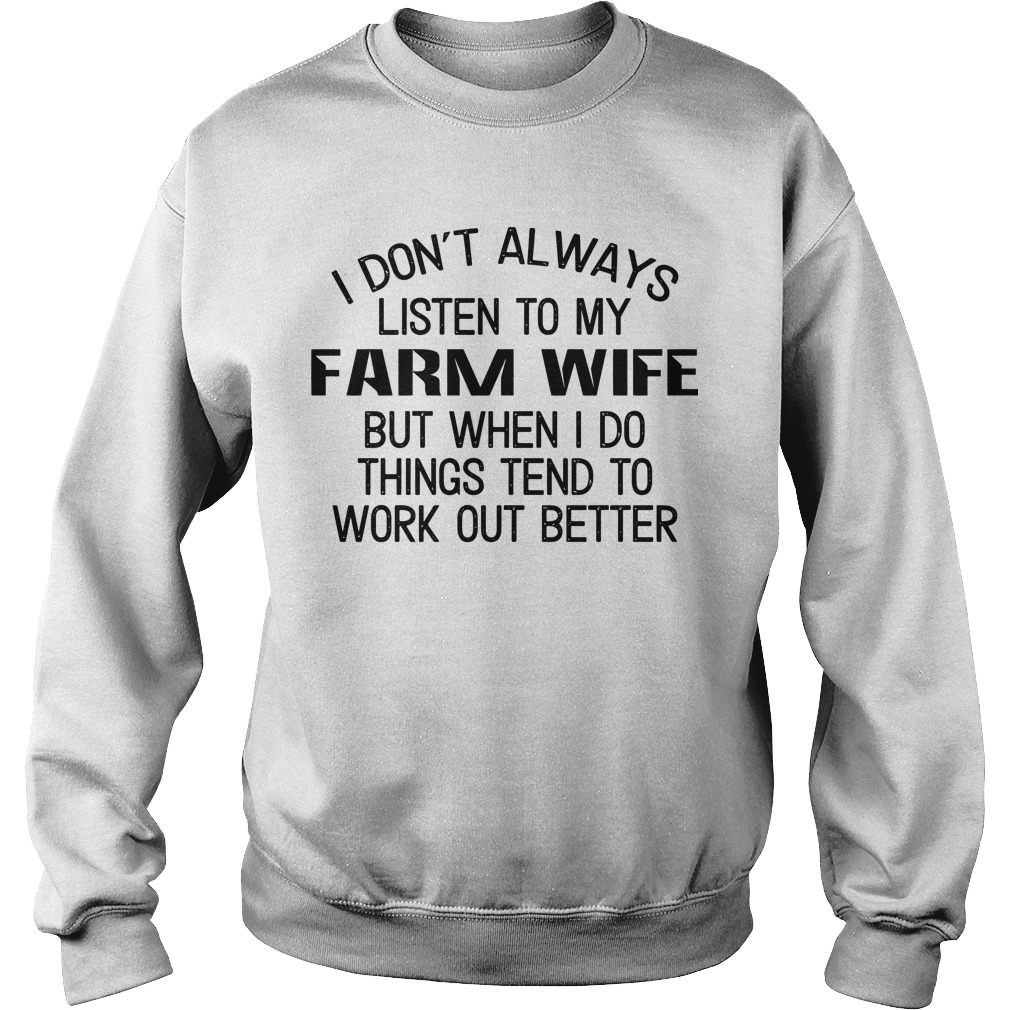 I Don't Always Listen To My Farm Wife But When I Do Things Tend To Work Out Better Sweater