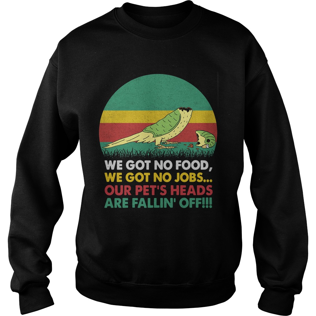 Sunset Vintage Bird We Got No Food We Got No Jobs Our Pet's Heads Sweater