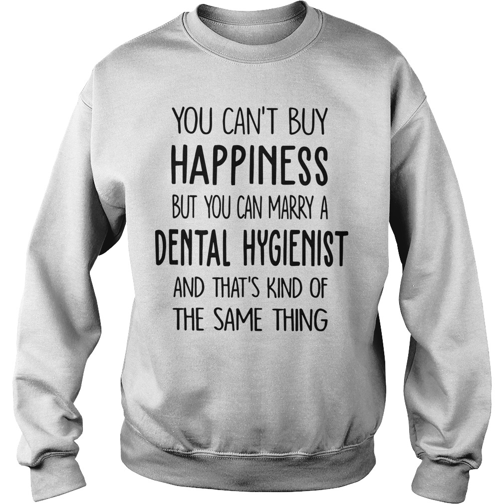 You Can't Buy Happiness But You Can Marry A Dental Hygienist Sweater