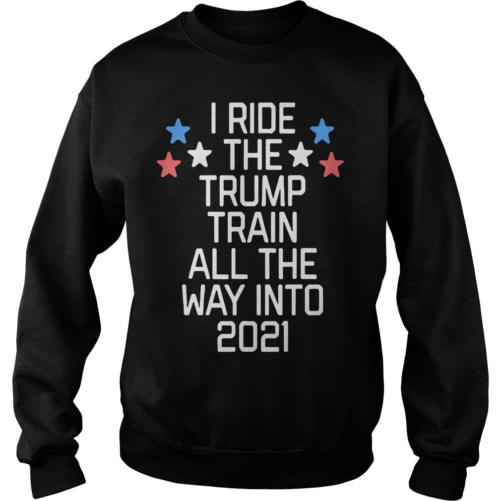 I Ride The Trump Train All The Way Into 2021 Sweater