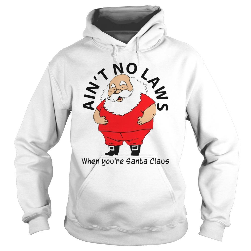 Ain't No Laws When You're Santa Claus Hoodie