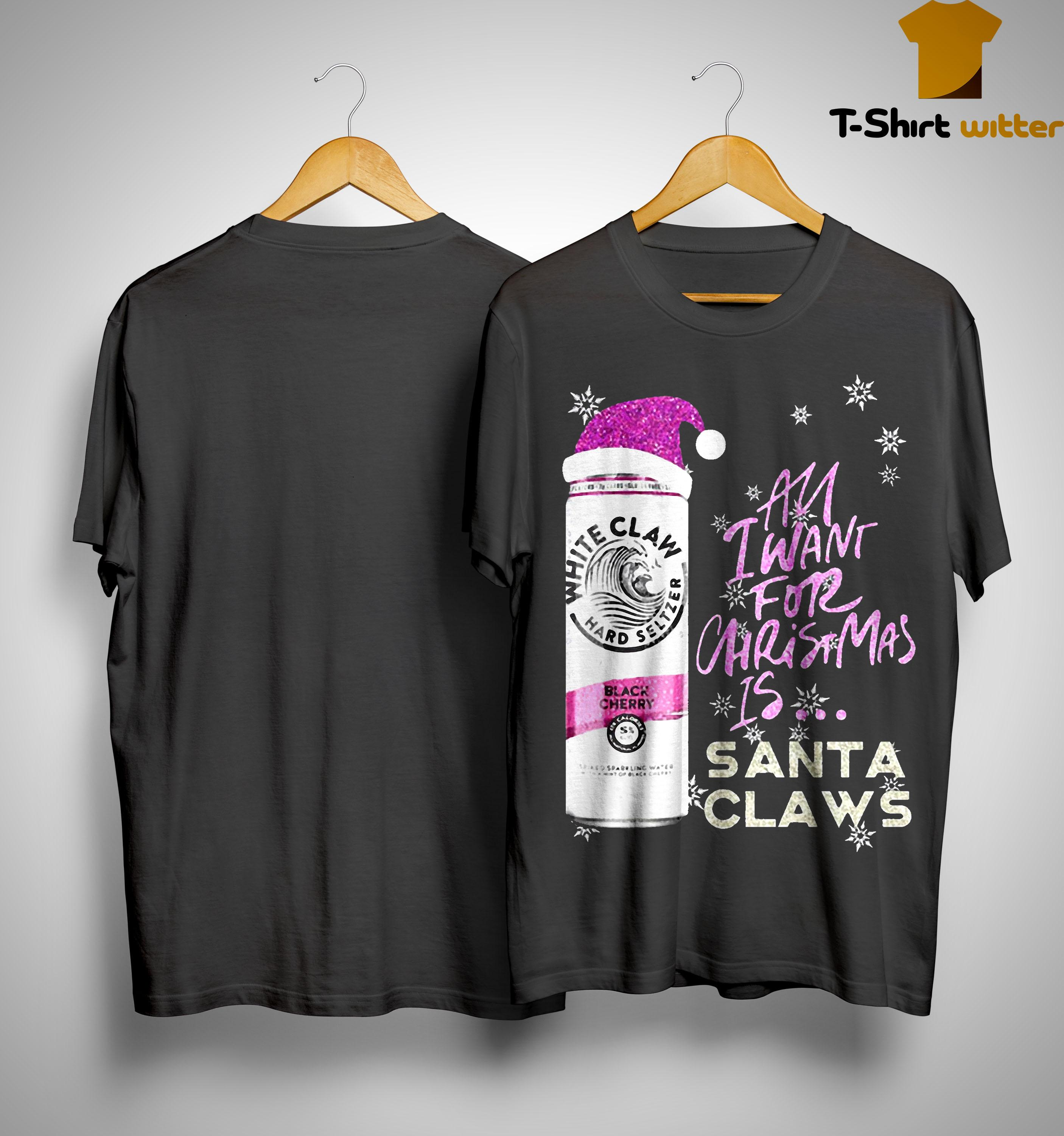 All I Want For Christmas Is Santa Claws Cherry White Claw T Shirt