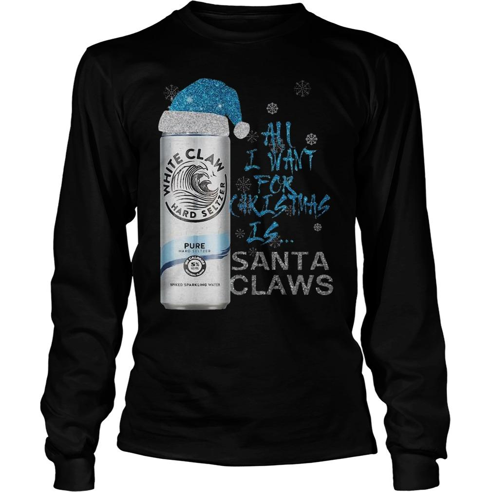 All I Want For Christmas Is Santa Claws Pure White Claw T Longsleeve