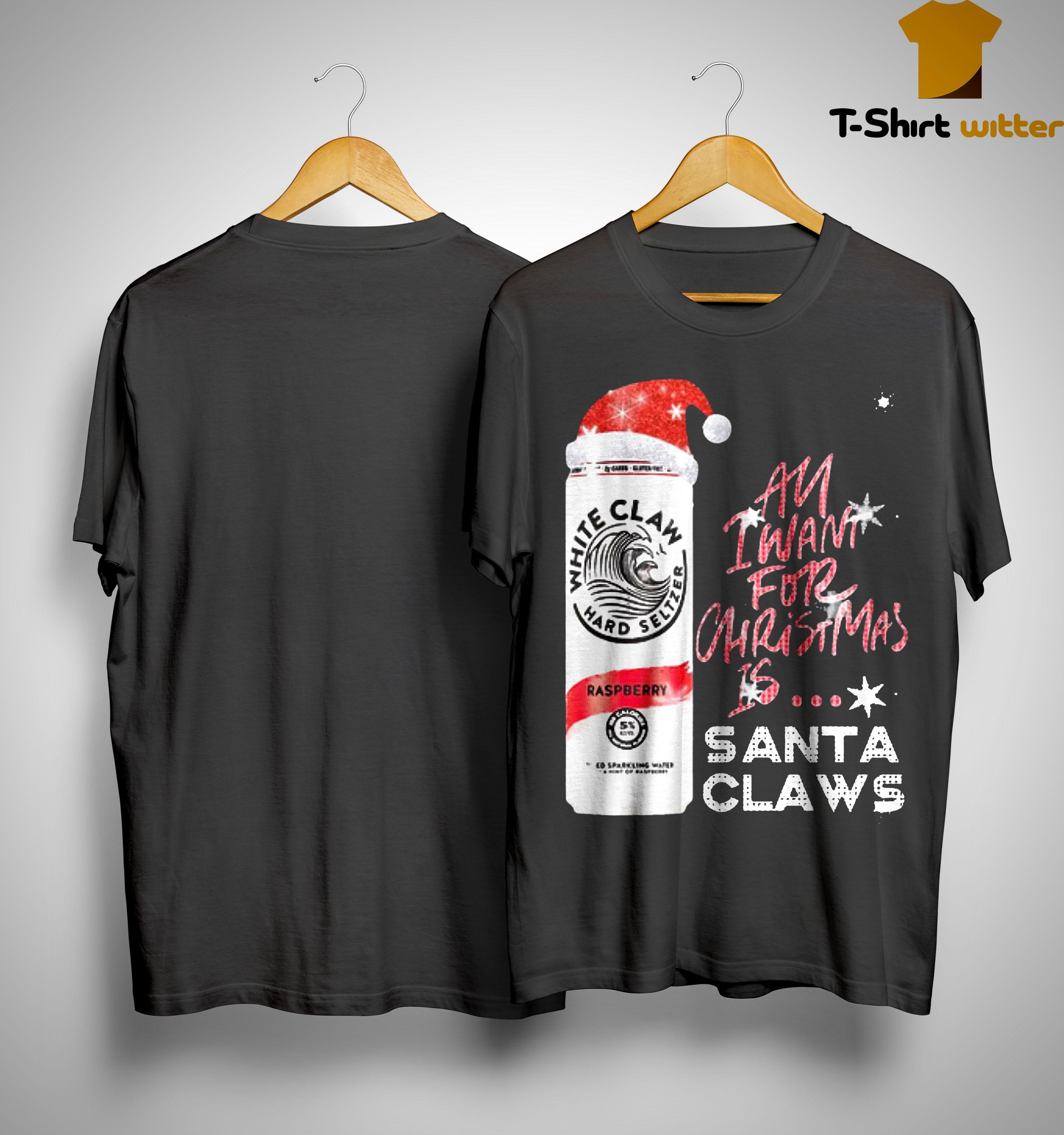 All I Want For Christmas Is Santa Claws Raspberry White Claw T Shirt