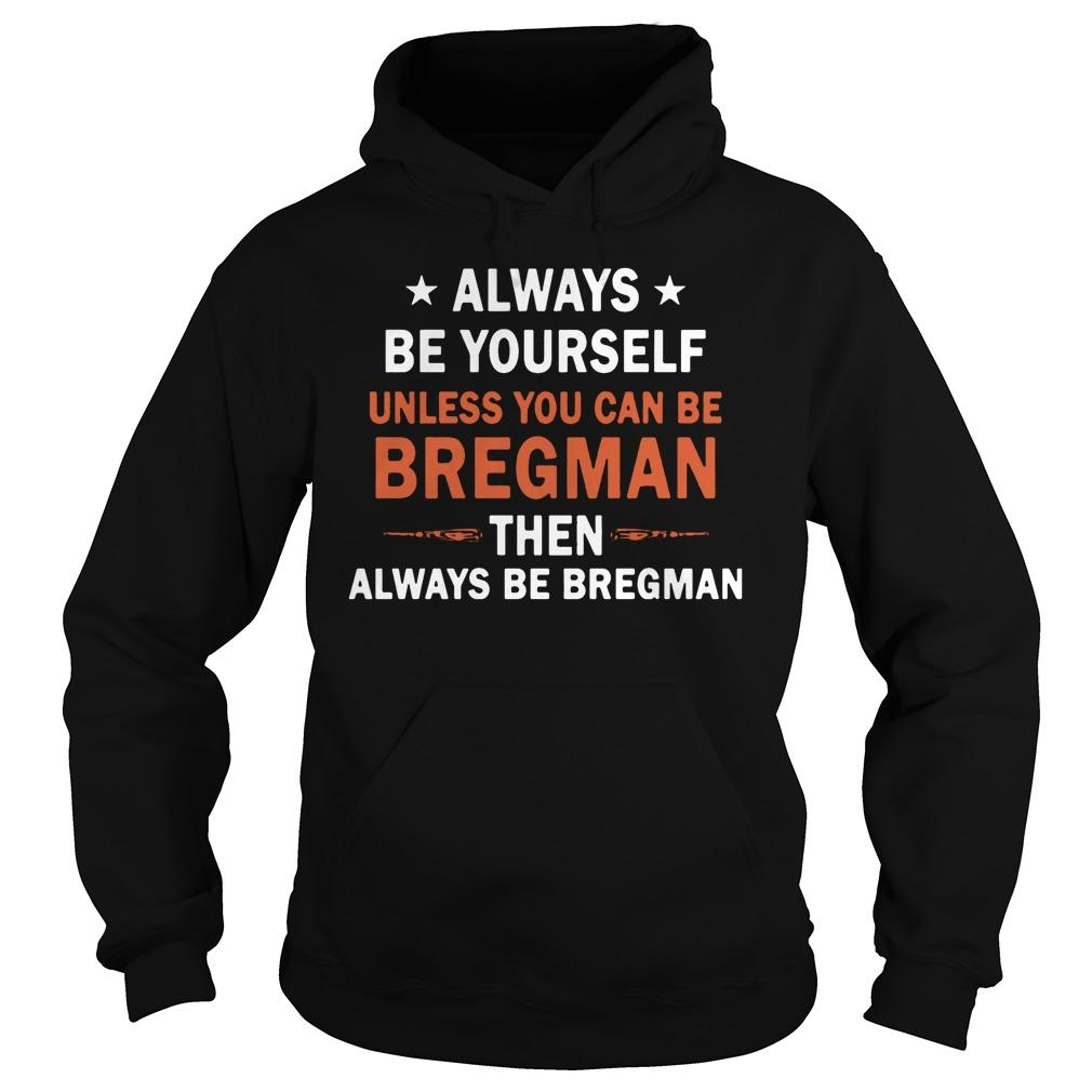 Always Be Yourself Unless You Can Be Bregman Hoodie