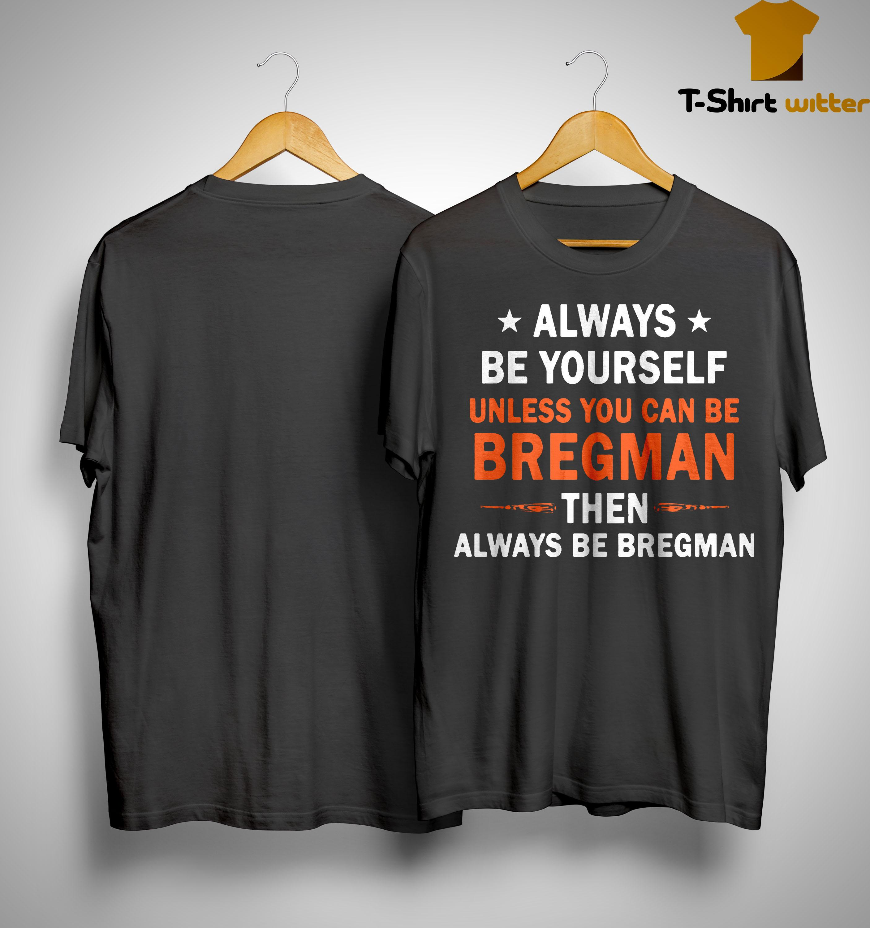 Always Be Yourself Unless You Can Be Bregman Shirt