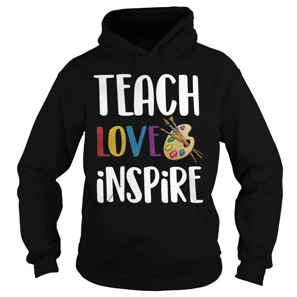 Art Teacher Teach Love Inspire Hoodie