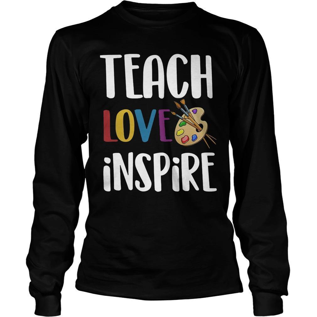 Art Teacher Teach Love Inspire Longsleeve