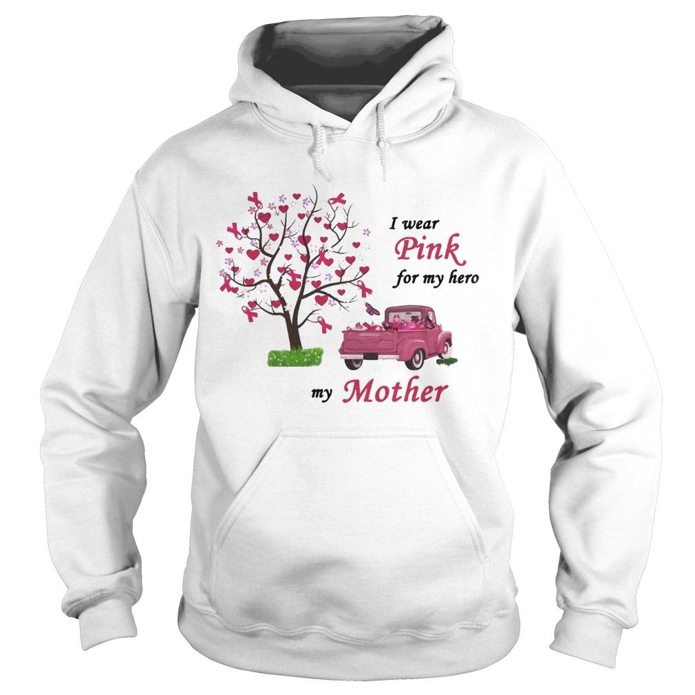Breast Cancer Awareness I Wear Pink For My Hero My Mother Hoodie