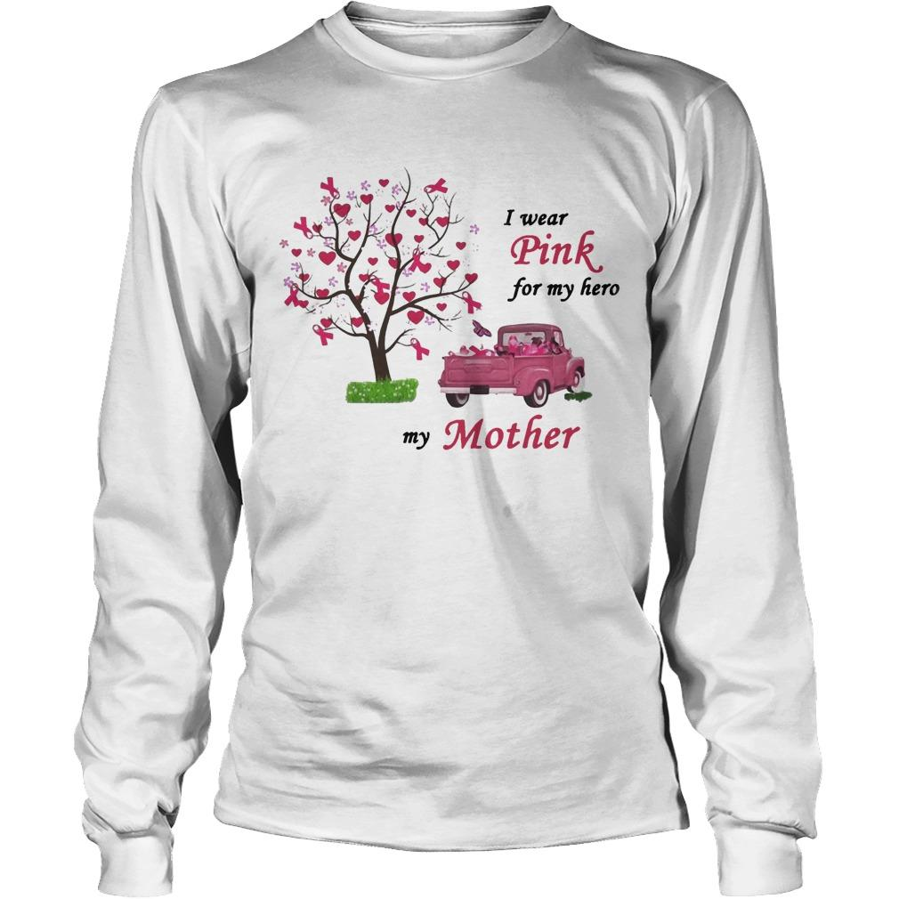 Breast Cancer Awareness I Wear Pink For My Hero My Mother Longsleeve