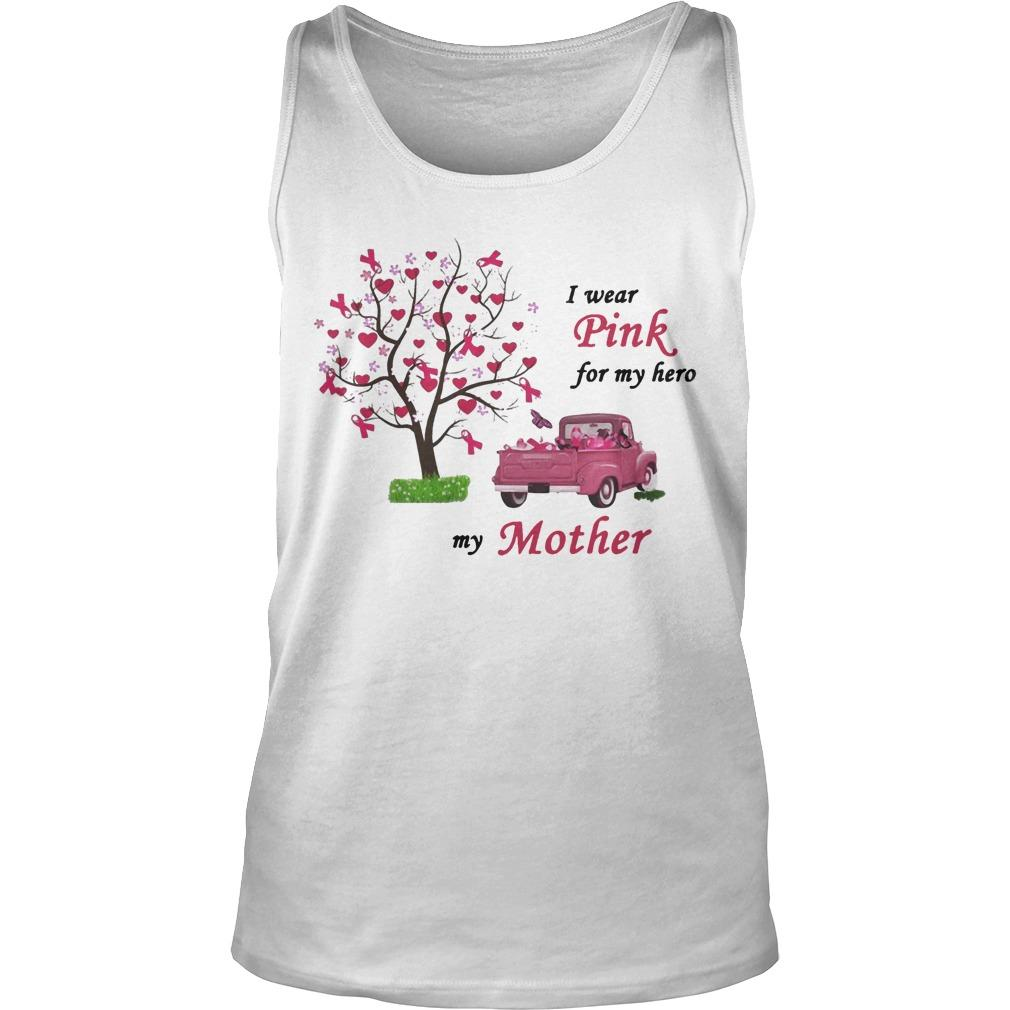 Breast Cancer Awareness I Wear Pink For My Hero My Mother Tank Top
