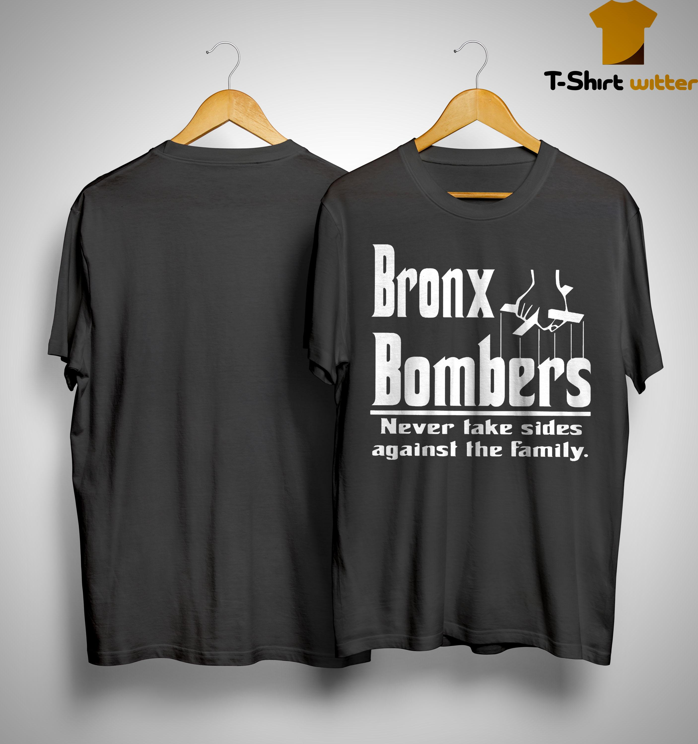 Bronx Bombers Never Take Side Against The Family Shirt