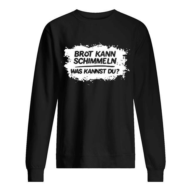 Brot Kann Schimmeln Was Kannst Du Mario Barth T Sweater