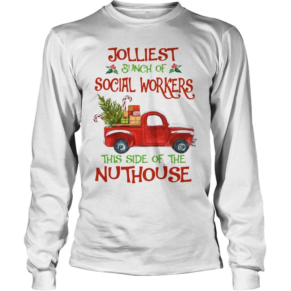 Christmas Jolliest Bunch Of Social Workers The Side Of The Nuthouse Longsleeve