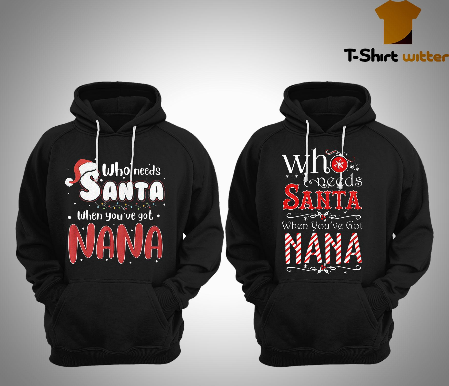 Christmas Who Needs Santa When You've Got Nana Hoodie