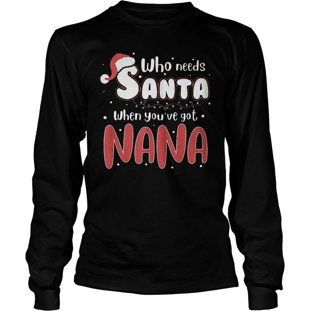 Christmas Who Needs Santa When You've Got Nana Longsleeve