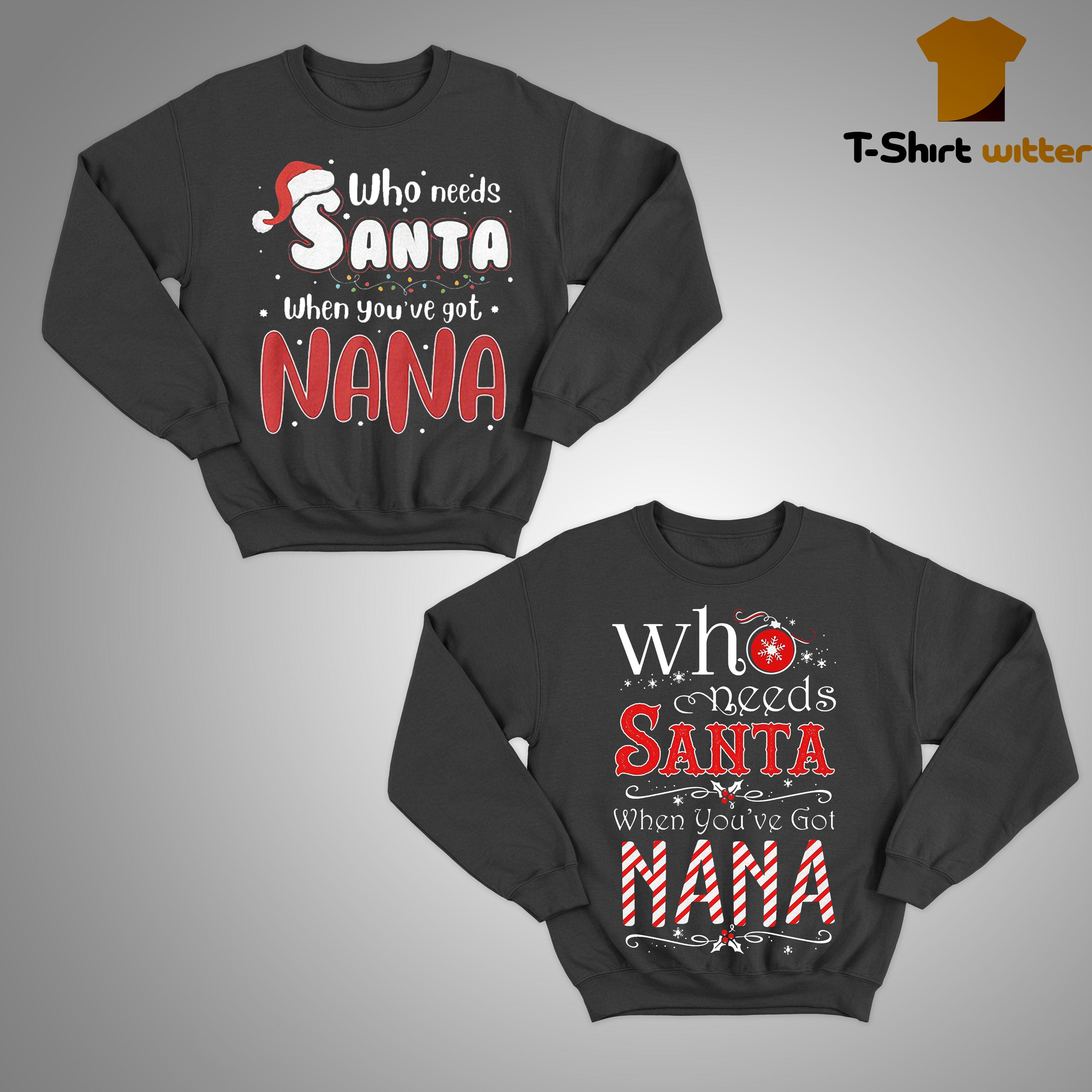 Christmas Who Needs Santa When You've Got Nana Sweater