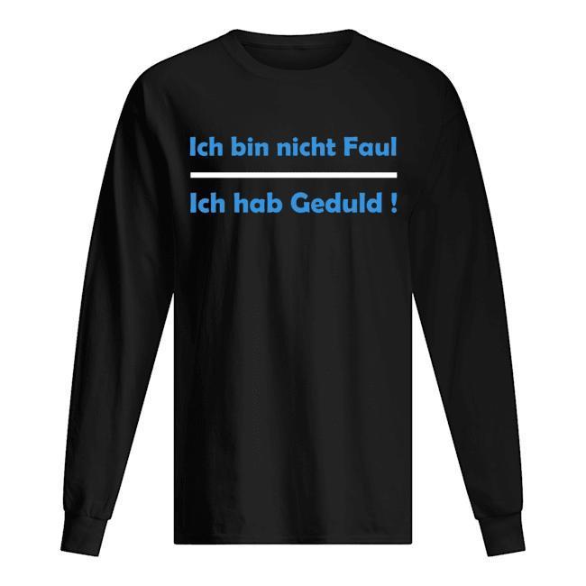 Felix Neureuther T Ich Bin Nicht Faul Ich Hab Geduld Longsleeve