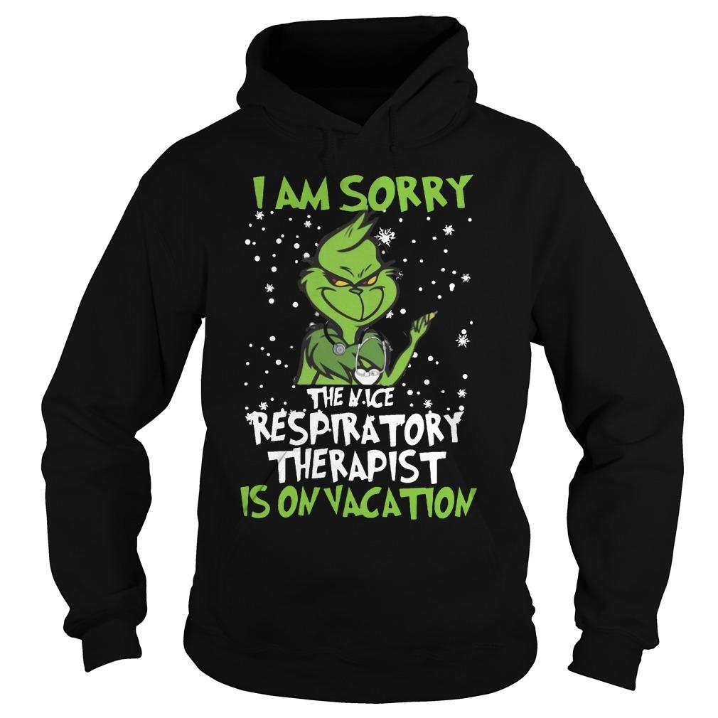 Grinch I Am Sorry The Nice Respiratory Therapist Is On Vacation Hoodie