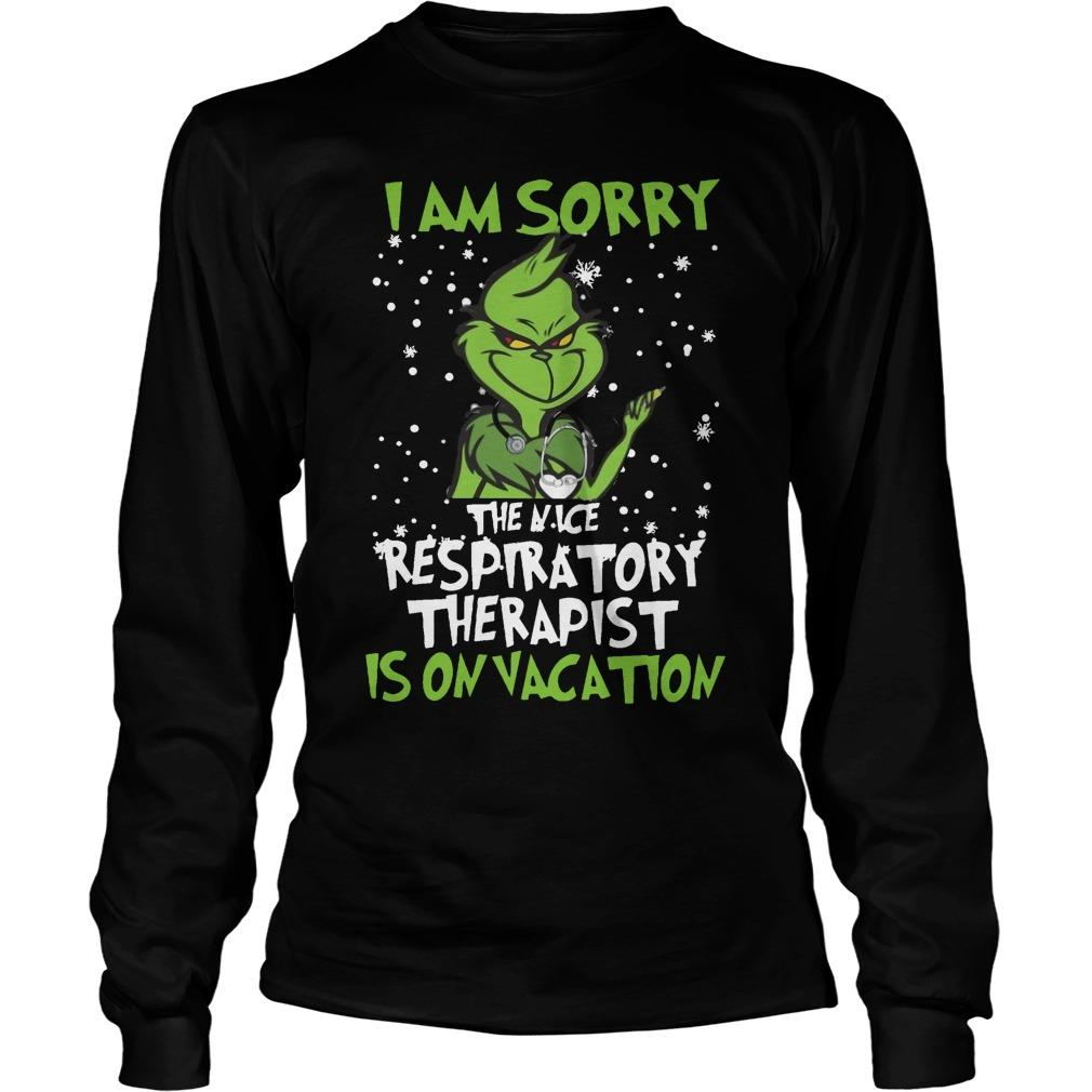 Grinch I Am Sorry The Nice Respiratory Therapist Is On Vacation Longsleeve